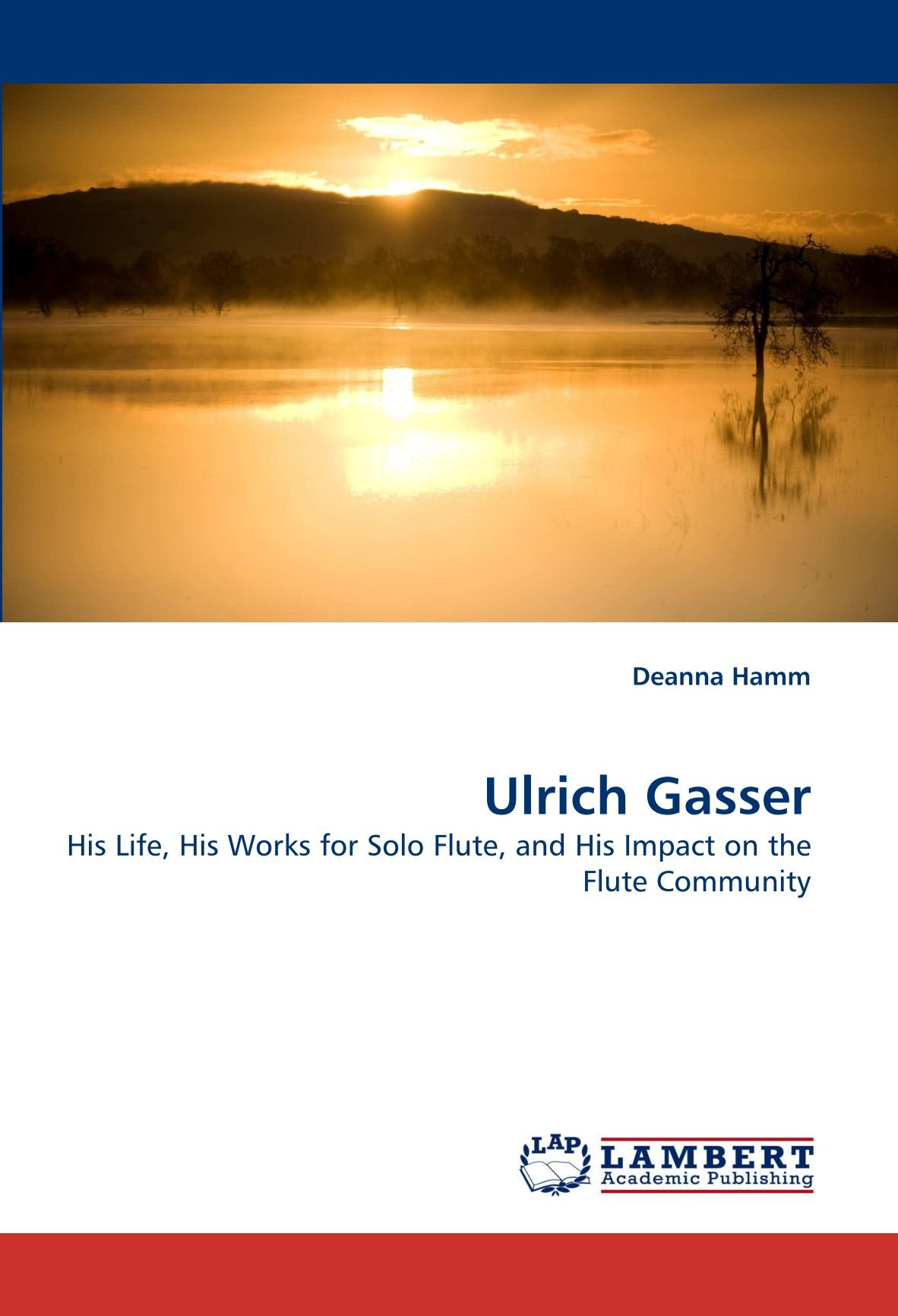 Ulrich Gasser: His Life, His Works for Solo Flute, and His Impact on the Flute Community PDF ePub fb2 ebook