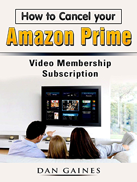 How To Cancel Your Amazon Prime Video Membership Subscription Kindle Edition By Gaines Dan Humor Entertainment Kindle Ebooks Amazon Com