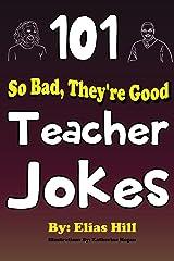101 So Bad, They're Good Teacher Jokes Kindle Edition