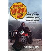 Going The Wrong Way: A young Belfast man sets off to find himself, and the road to Australia. What could possibly go wrong!