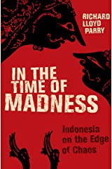 In the Time of Madness: Indonesia on the Edge of Chaos Kindle Edition