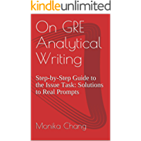 On GRE Analytical Writing : Step-by-Step Guide to the Issue Task: Solutions to Real Prompts (GRE AWA: the Issue Task…