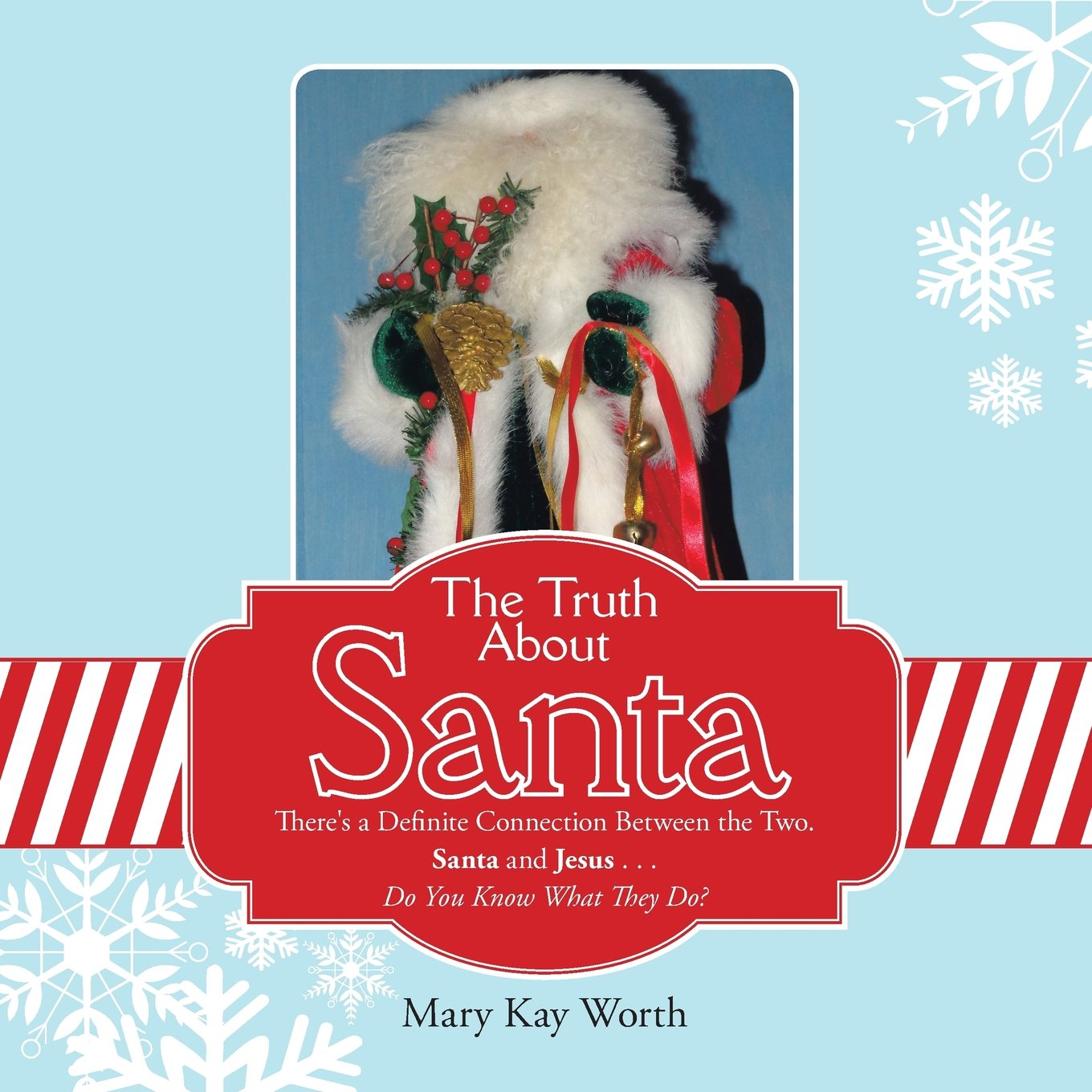 Download The Truth About Santa: There's a Definite Connection Between the Two. Santa and Jesus . . . Do You Know What They Do? PDF