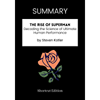SUMMARY - The Rise of Superman: Decoding the Science of Ultimate Human Performance by Steven Kotler (English Edition)
