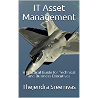 IT Asset Management: A Practical Guide for Technical and Business Executives