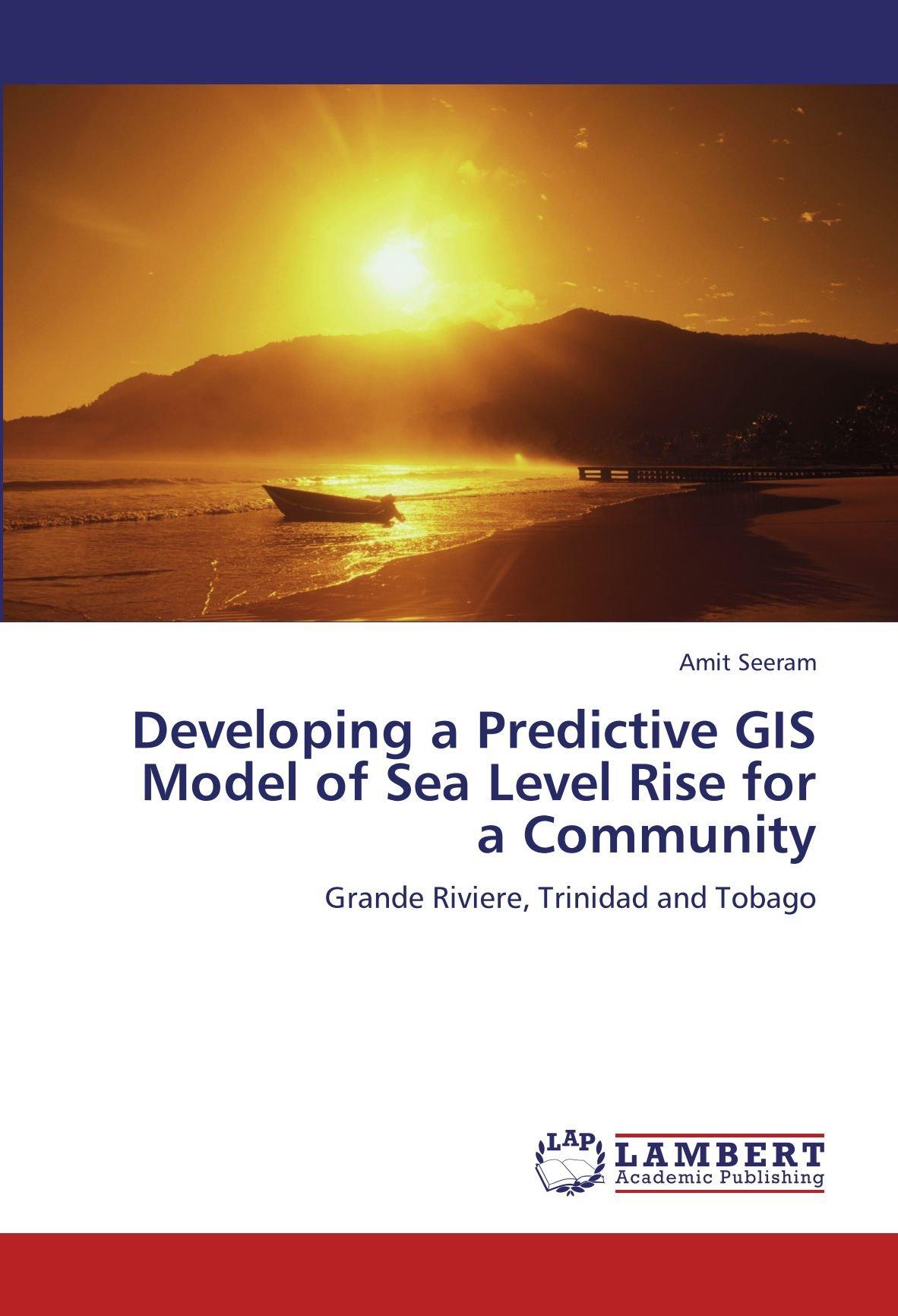 Developing a Predictive GIS Model of Sea Level Rise for a Community: Grande Riviere, Trinidad and Tobago pdf