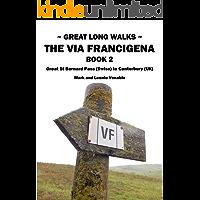 GREAT LONG WALKS: VIA FRANCIGENA: BOOK 2 - GREAT ST BERNARD PASS TO CANTERBURY