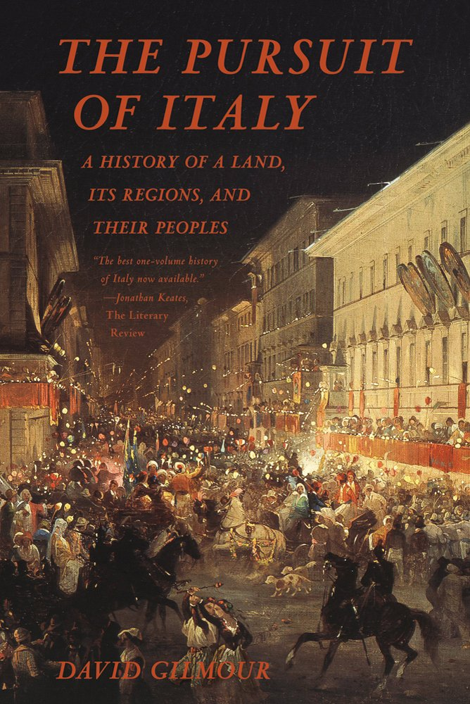 The Pursuit of Italy: A History of a Land, Its Regions, and ...