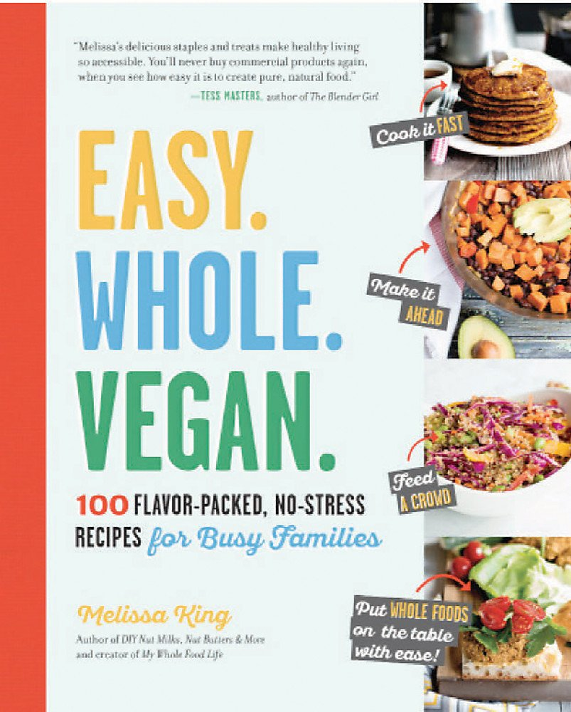 Easy. Whole. Vegan.: 100 Flavor-Packed, No-Stress Recipes for Busy ...