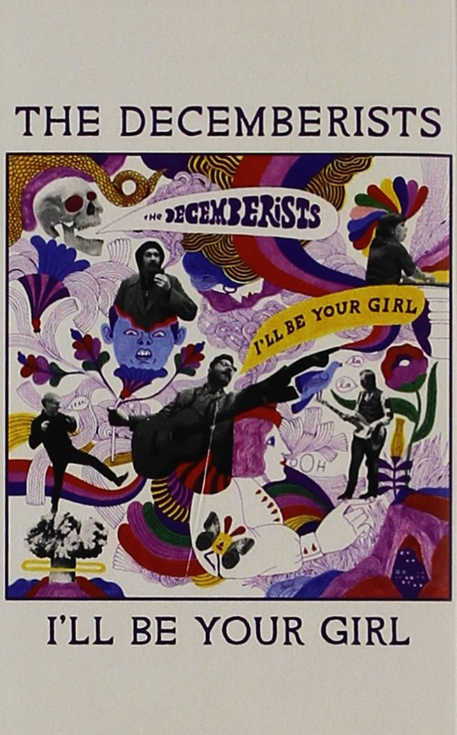 Cassette : The Decemberists - I'll Be Your Girl (Cassette)