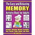 The Easy and Relaxing Memory Activity Book for Adults: Includes Relaxing Memory Activities, Easy Puzzles, Brain Games and Mor