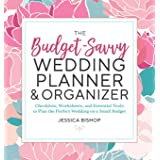 The Budget-Savvy Wedding Planner & Organizer: Checklists, Worksheets, and Essential Tools to Plan the Perfect Wedding on a Sm