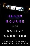 Robert Ludlum's The Bourne Sanction: The Bourne Saga: Book Six (Jason Bourne)