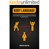 BODY LANGUAGE: A Practical Guide to Learn How to Speed Read and Analyze Other People Through Body Language Using Human Psychology; Secrets for Leaders.