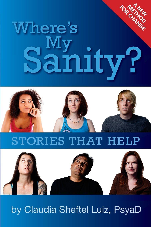 b0c202da3 Where's My Sanity?: Stories that Help: Dr. Claudia Sheftel Luiz ...