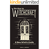 The Door to Witchcraft: A New Witch's Guide to History, Traditions, and Modern-Day Spells (English Edition)