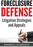 Foreclosure Defense: Litigation Strategies and Appeals