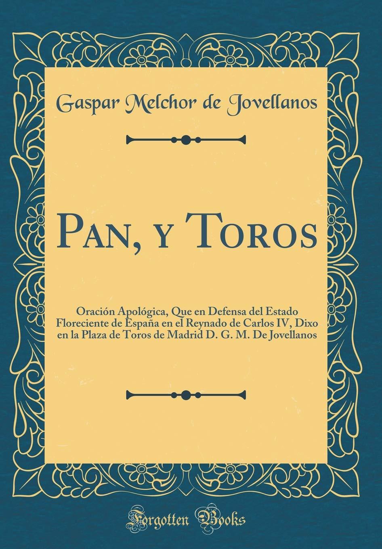 Pan, y Toros: Oración Apológica, Que en Defensa del Estado ...