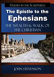 The Epistle to the Ephesians: The Wealth & Walk of the Christian