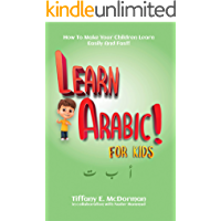Learn Arabic! For kids: How To Make Your Children Learn Easily And Fast
