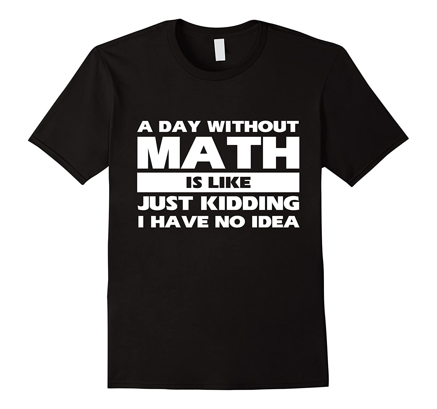 A day without math is like just kidding I have Idea T-shirt-TJ