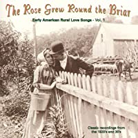 Rose Grew Round The Briar Vol.1 Early American Rural Love Songs Var