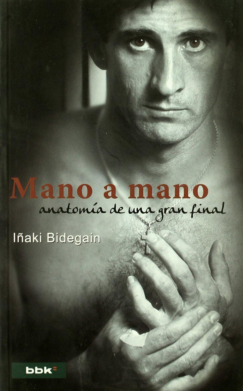 Mano a mano - anatomia de una gran final: Amazon.es: Iñaki ...