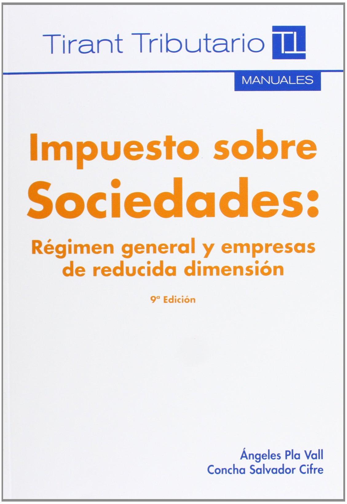 Impuesto sobre Sociedades : Régimen general y empresas de reducida dimensión 9ª Ed. 2013 Manuales. Tirant Tributario: Amazon.es: Concha Salvador Cifre: ...
