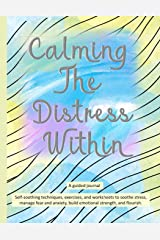 Calming The Distress Within a guided journal: Self-soothing techniques, exercises, and worksheets to soothe stress, manage fear and anxiety, build ... watercolor wash with wavy lines (Self-Care) Paperback