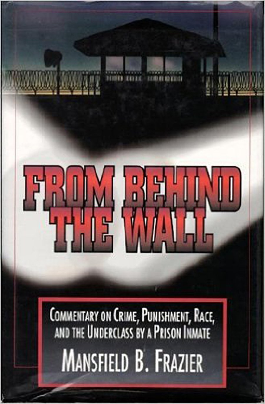 From Behind the Wall: Commentary on Crime, Punishment, Race ...
