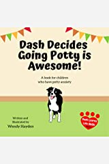 Dash Decides Going Potty is Awesome!: A book for kids with potty anxiety (Dash Learns Life Skills 4) Kindle Edition