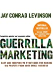 Guerrilla Marketing, 4th edition: Easy and Inexpensive Strategies for Making Big Profits from Your SmallBusiness