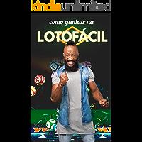 Manual do Apostador: Como Ganhar na Lotofácil: Um Guia Para Aprender Como Funcionam Os Jogos e As Melhores Táticas Para Ser Um Vencedor