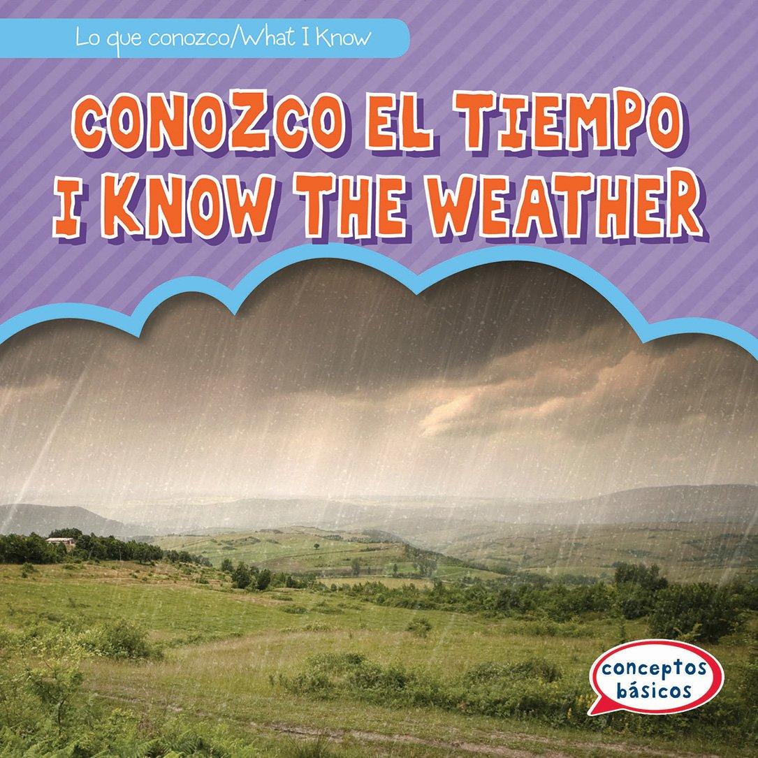 Download Conozco el tiempo/ I Know the Weather (Lo que conozco/ What I Know) (English and Spanish Edition) pdf