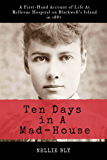 Ten Days in A Mad-House: Illustrated and Annotated: A First-Hand Account of Life At Bellevue Hospital on Blackwell's…