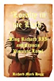 'Loyalty in me Lieth': King Richard III and Francis Viscount Lovel