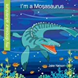 I'm a Mosasaurus (My Early Library: My Dinosaur Adventure)