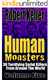 Human Monsters Volume 5: 30 Terrifying Serial Killers from Around the World