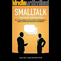 SMALLTALK - Freunde gewinnen: Wie es Ihnen gelingt, Freunde zu finden, Ihre Beliebtheit zu steigern und die Kunst, Menschen zu beeinflussen (German Edition)