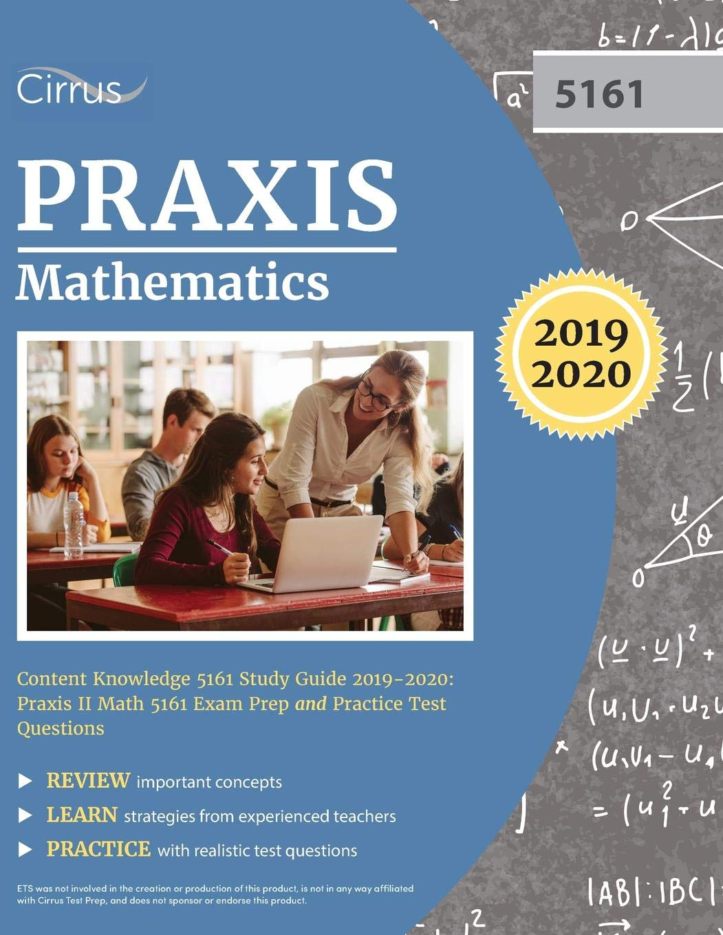 Praxis Mathematics Content Knowledge 5161 Study Guide 2019-2020: Praxis II  Math 5161 Exam Prep and Practice Test Questions: Cirrus Teacher  Certification ...