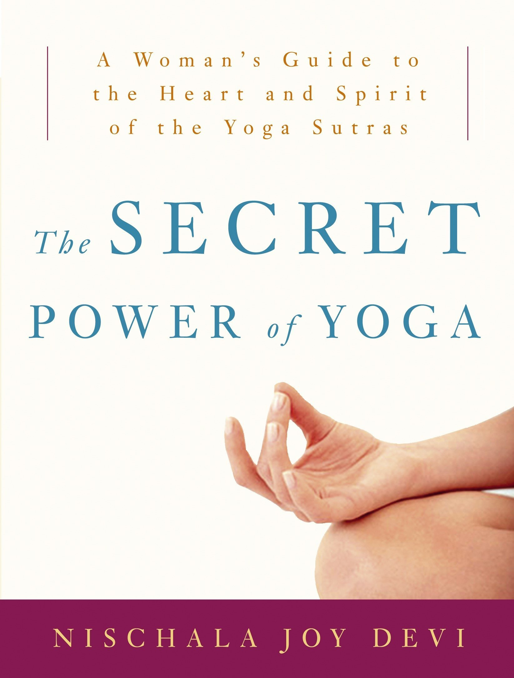 The Secret Power of Yoga: A Woman\'s Guide to the Heart and Spirit of ...