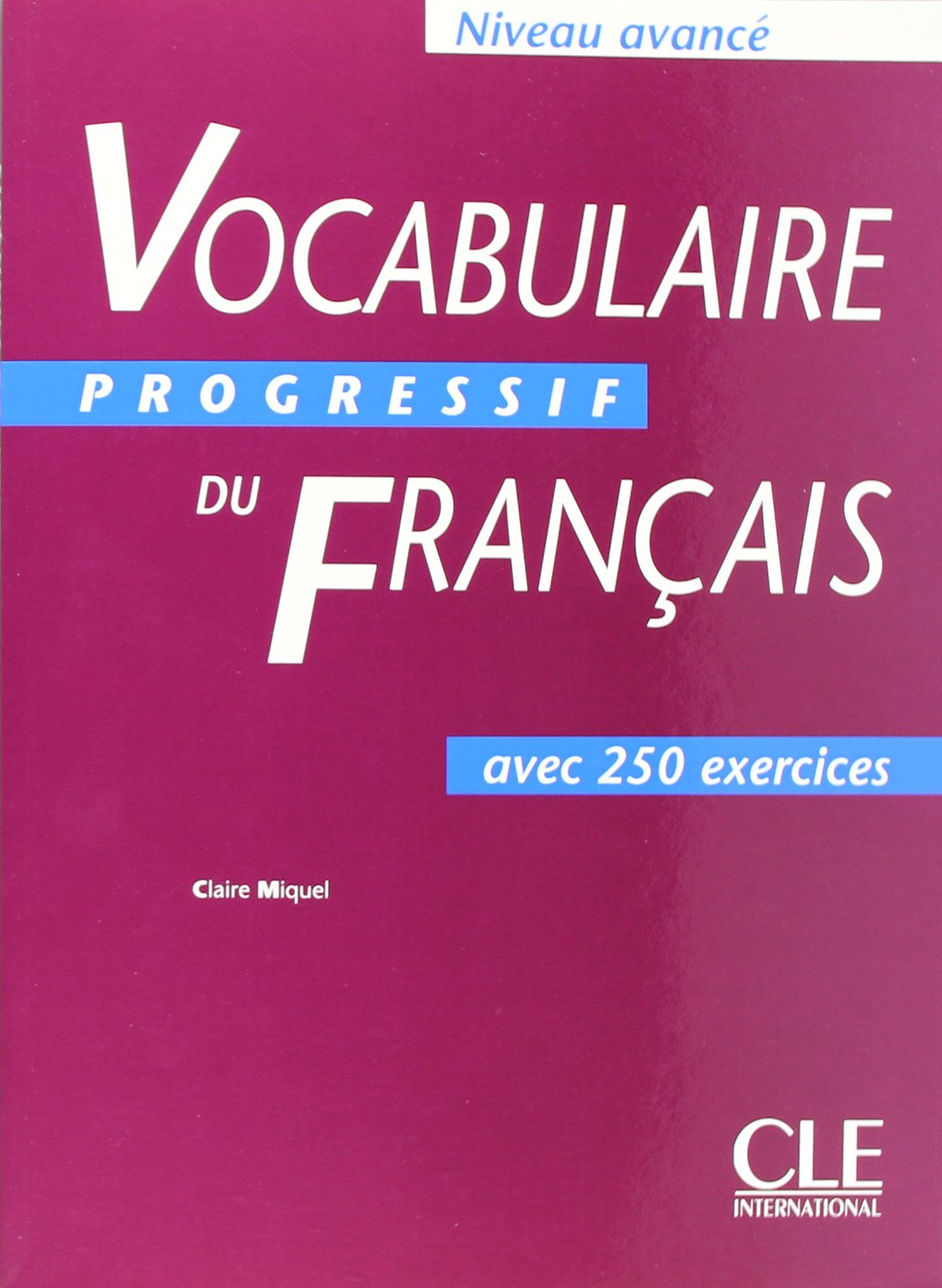 Vocabulaire progressif du français - Niveau avancé. Avec 250 Exercises: Vocabulaire progressif du Français - Niveau avancé