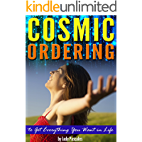 Cosmic Ordering: How to Use Cosmic Ordering to Get Everything You Want in Life - (Using the Law of Attraction and…