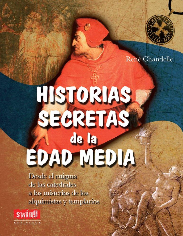 HISTORIAS SECRETAS DE LA EDAD MEDIA: Desde el enigma de las catedrales a los misterios de los alquimistas y templarios: Amazon.es: Chandelle, René: Libros