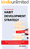 Habits: Losing Weight, Discipline or Personal Growth, The Step By Step Habit Development Strategy. (Simple Steps To Mastery For Those Fed Up With Mediocrity).
