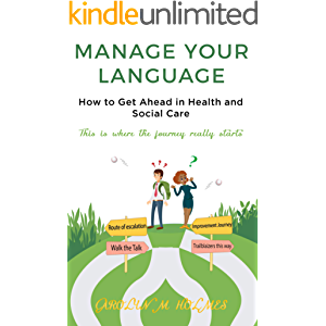 MANAGE YOUR LANGUAGE How to Get Ahead in Health and Social Care: This is where the journey starts