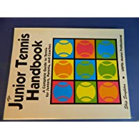 The Junior Tennis Handbook: A Complete Guide to Tennis for Juniors, Parents and Coaches
