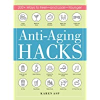 Anti-Aging Hacks: 200+ Ways to Feel--and Look--Younger