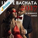 I Love Bachata 2017 (30 Romantic Songs)
