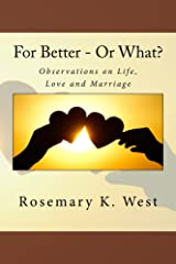 For Better - Or What?: Observations on Life, Love, and Marriage Kindle Edition